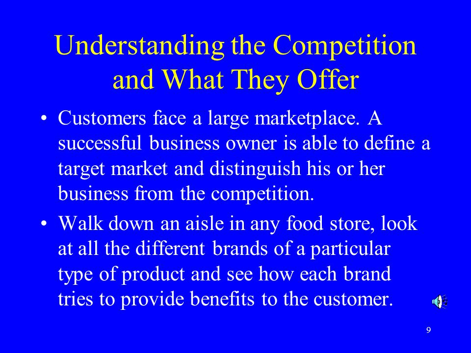 9 Understanding the Competition and What They Offer Customers face a large marketplace.