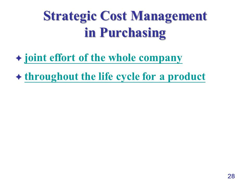 28 Strategic Cost Management in Purchasing  joint effort of the whole company joint effort of the whole company  throughout the life cycle for a product throughout the life cycle for a product