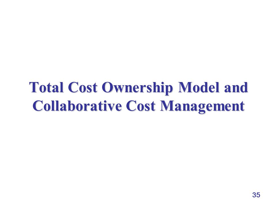 35 Total Cost Ownership Model and Collaborative Cost Management