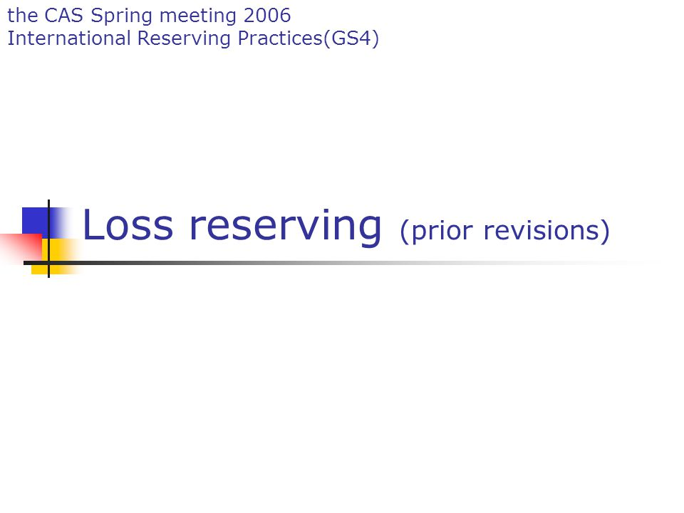 the CAS Spring meeting 2006 International Reserving Practices(GS4) Loss reserving (prior revisions)