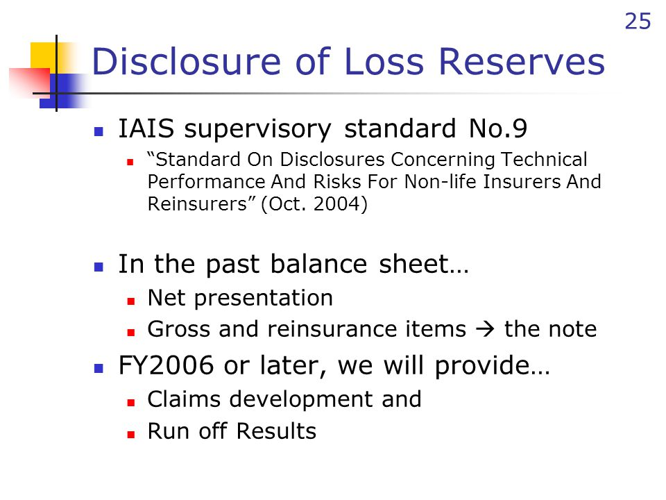 """25 Disclosure of Loss Reserves IAIS supervisory standard No.9 """"Standard On Disclosures Concerning Technical Performance And Risks For Non-life Insurer"""