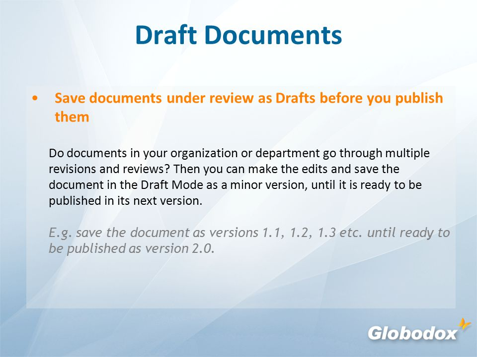 Draft Documents Save documents under review as Drafts before you publish them Do documents in your organization or department go through multiple revisions and reviews.