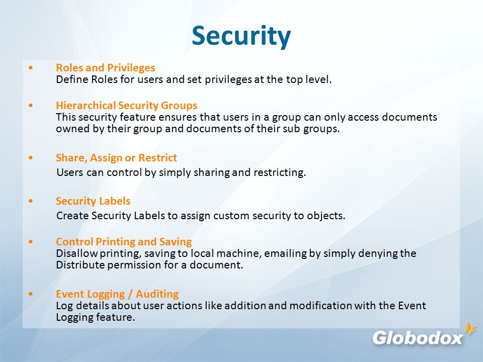 Security Roles and Privileges Define Roles for users and set privileges at the top level.