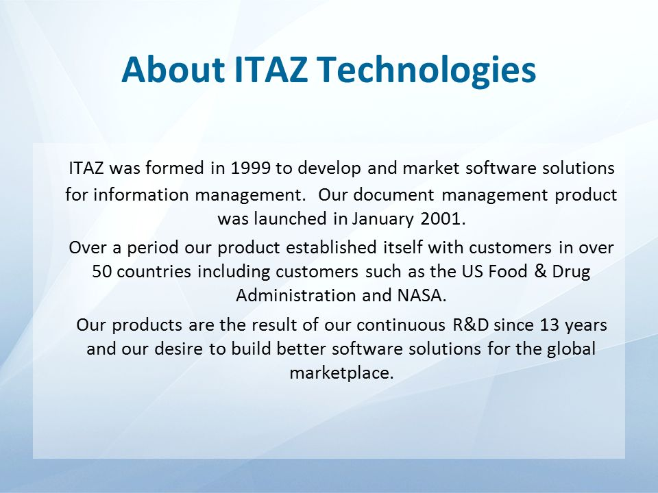About ITAZ Technologies ITAZ was formed in 1999 to develop and market software solutions for information management.