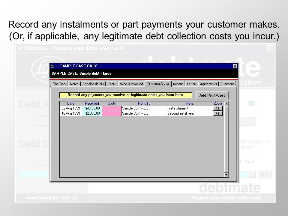 Record any instalments or part payments your customer makes.