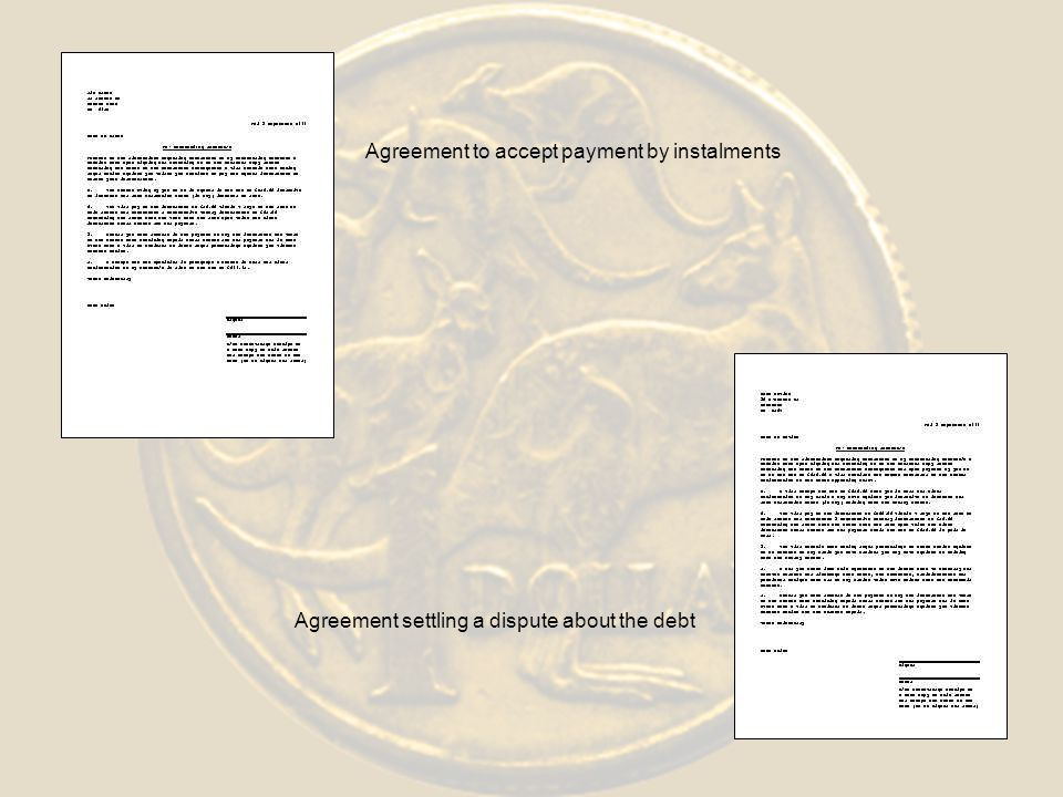Agreement to accept payment by instalments Agreement settling a dispute about the debt
