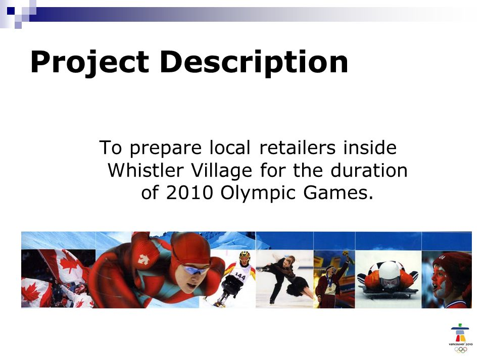 Project Description To prepare local retailers inside Whistler Village for the duration of 2010 Olympic Games.