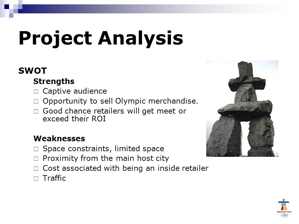 Project Analysis SWOT Strengths  Captive audience  Opportunity to sell Olympic merchandise.