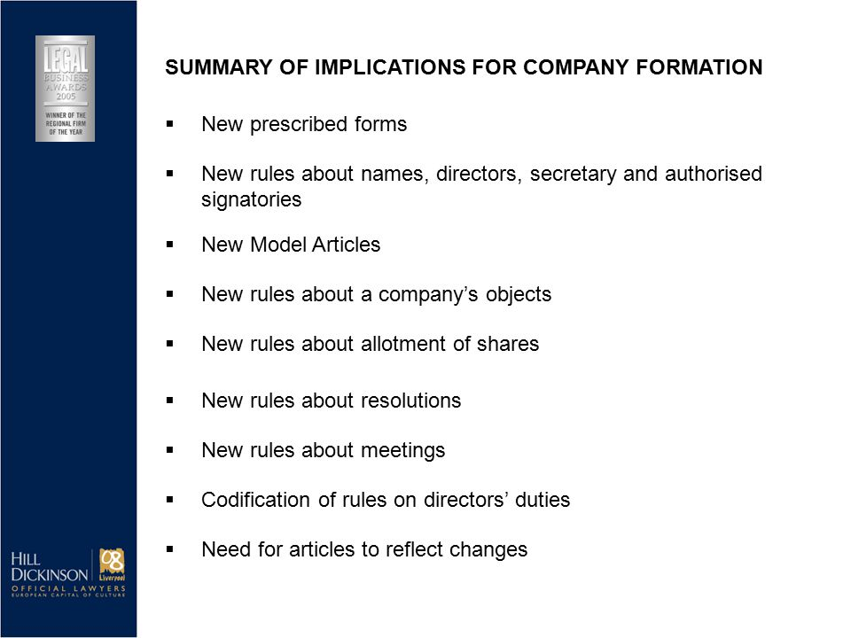  New rules about names, directors, secretary and authorised signatories  New Model Articles  New rules about a company's objects  New rules about