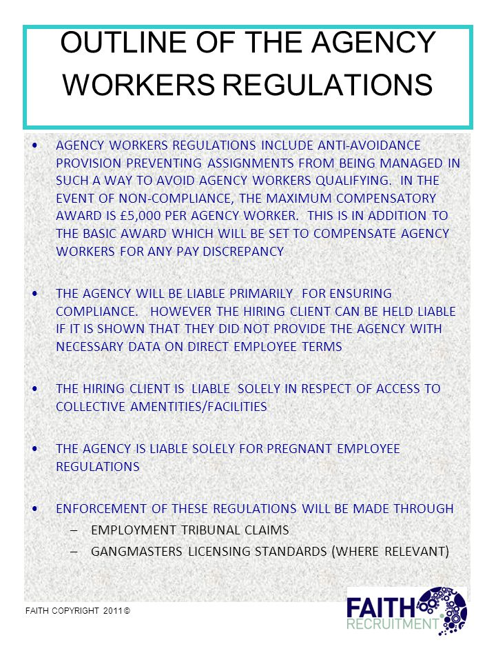 OUTLINE OF THE AGENCY WORKERS REGULATIONS AGENCY WORKERS REGULATIONS INCLUDE ANTI-AVOIDANCE PROVISION PREVENTING ASSIGNMENTS FROM BEING MANAGED IN SUCH A WAY TO AVOID AGENCY WORKERS QUALIFYING.