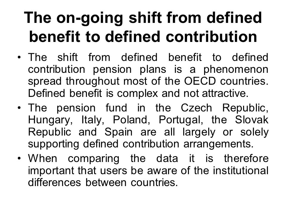 The on-going shift from defined benefit to defined contribution The shift from defined benefit to defined contribution pension plans is a phenomenon s