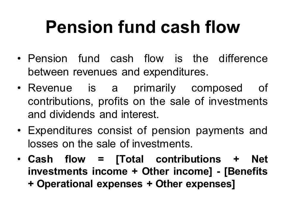 Pension fund cash flow Pension fund cash flow is the difference between revenues and expenditures.
