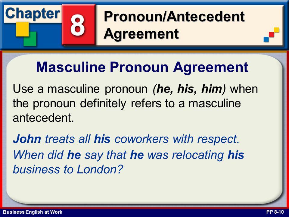 Business English at Work Pronoun/Antecedent Agreement Masculine Pronoun Agreement PP 8-10 Use a masculine pronoun (he, his, him) when the pronoun definitely refers to a masculine antecedent.