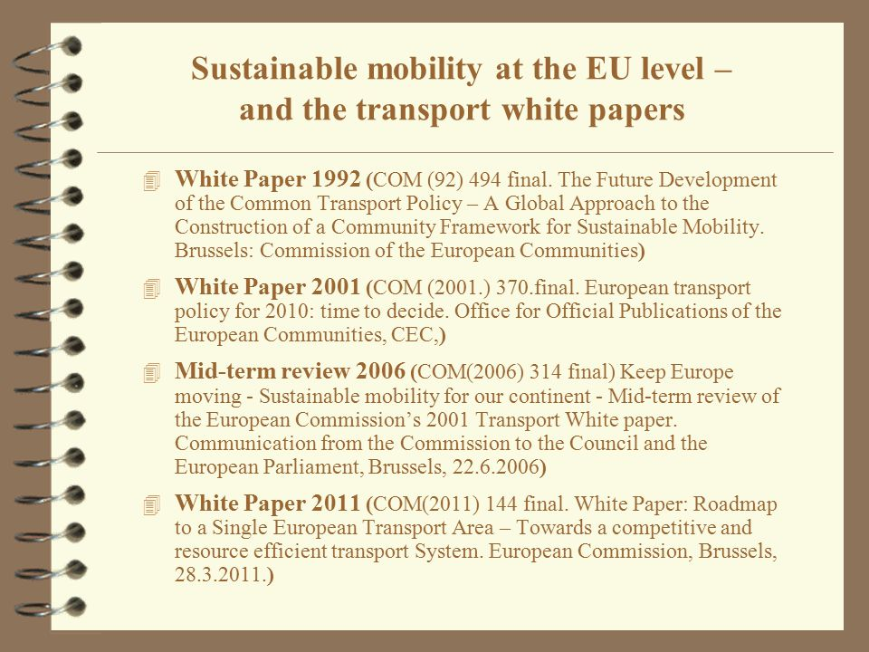 Sustainable mobility at the EU level – and the transport white papers 4 White Paper 1992 (COM (92) 494 final. The Future Development of the Common Tra