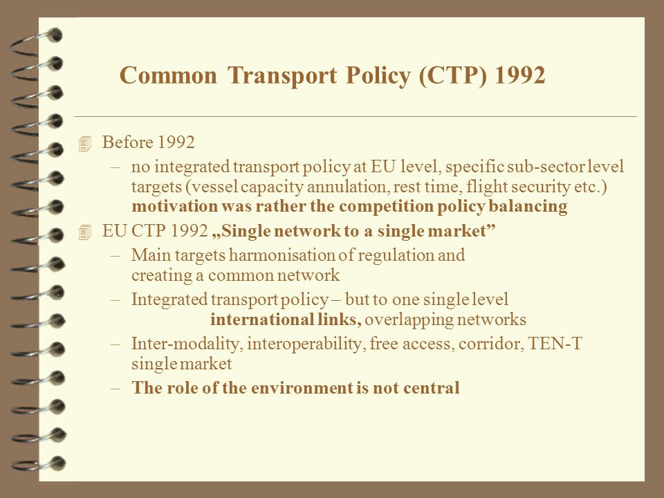 4 Before 1992 –no integrated transport policy at EU level, specific sub-sector level targets (vessel capacity annulation, rest time, flight security e