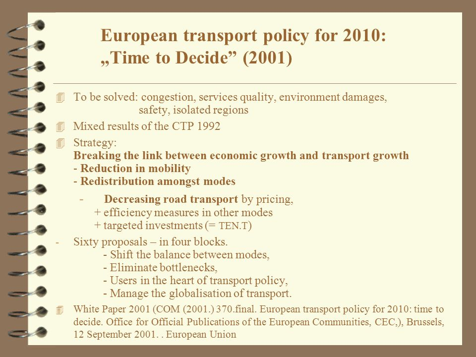 "European transport policy for 2010: ""Time to Decide"" (2001) 4 To be solved: congestion, services quality, environment damages, safety, isolated region"