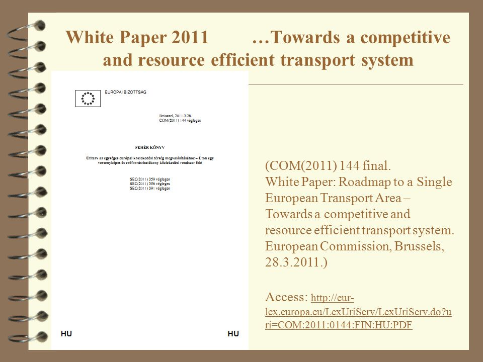 White Paper 2011 …Towards a competitive and resource efficient transport system (COM(2011) 144 final. White Paper: Roadmap to a Single European Transp