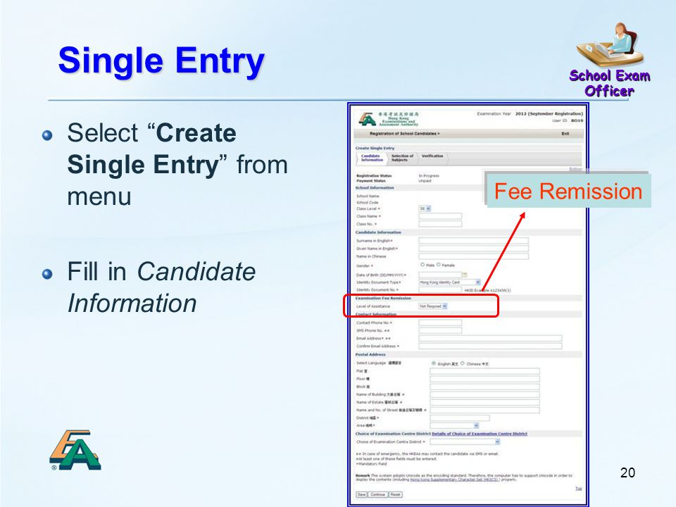 Single Entry Select Create Single Entry from menu Fill in Candidate Information School Exam Officer 20 Fee Remission