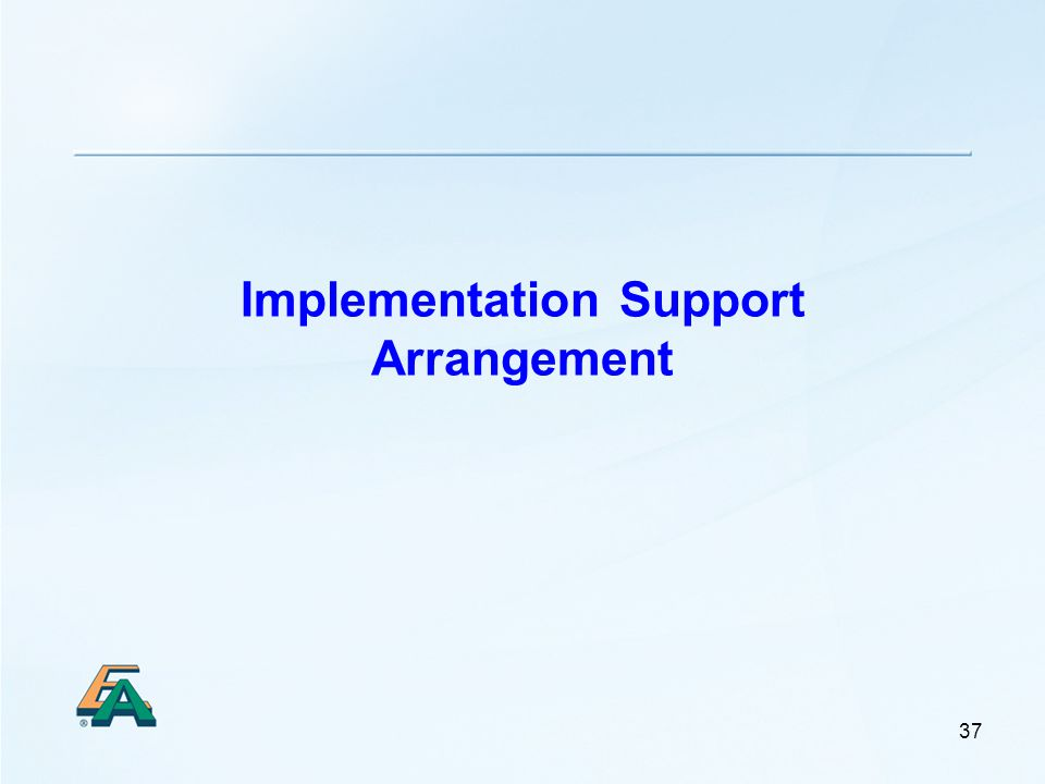 37 Implementation Support Arrangement
