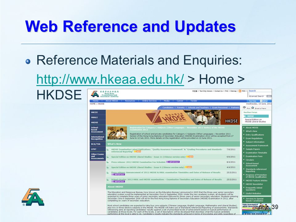 39 Web Reference and Updates Reference Materials and Enquiries: http://www.hkeaa.edu.hk/http://www.hkeaa.edu.hk/ > Home > HKDSE
