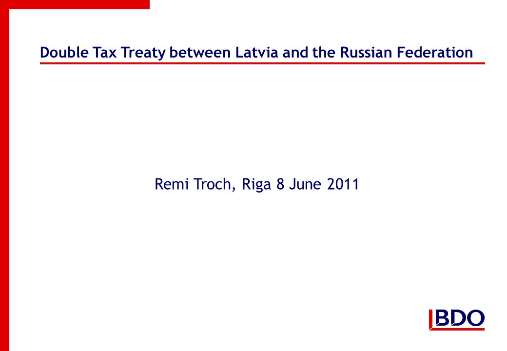 Double Tax Treaty between Latvia and the Russian Federation Remi Troch, Riga 8 June 2011