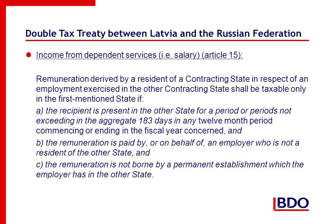 Double Tax Treaty between Latvia and the Russian Federation Income from dependent services (i.e. salary) (article 15): Remuneration derived by a resid