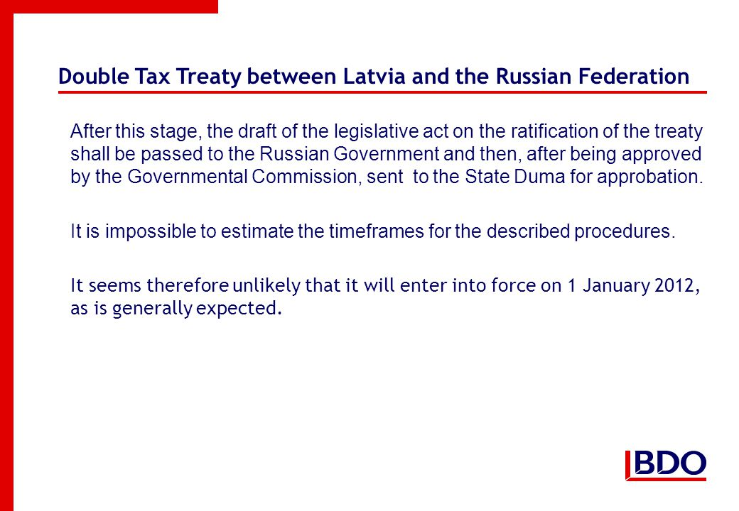 Double Tax Treaty between Latvia and the Russian Federation After this stage, the draft of the legislative act on the ratification of the treaty shall