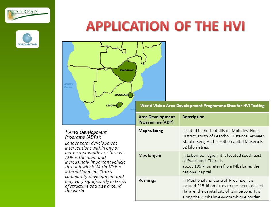 World Vision Area Development Programme Sites for HVI Testing Area Development Programme (ADP) Description MaphutsengLocated in the foothills of Mohales' Hoek District, south of Lesotho.