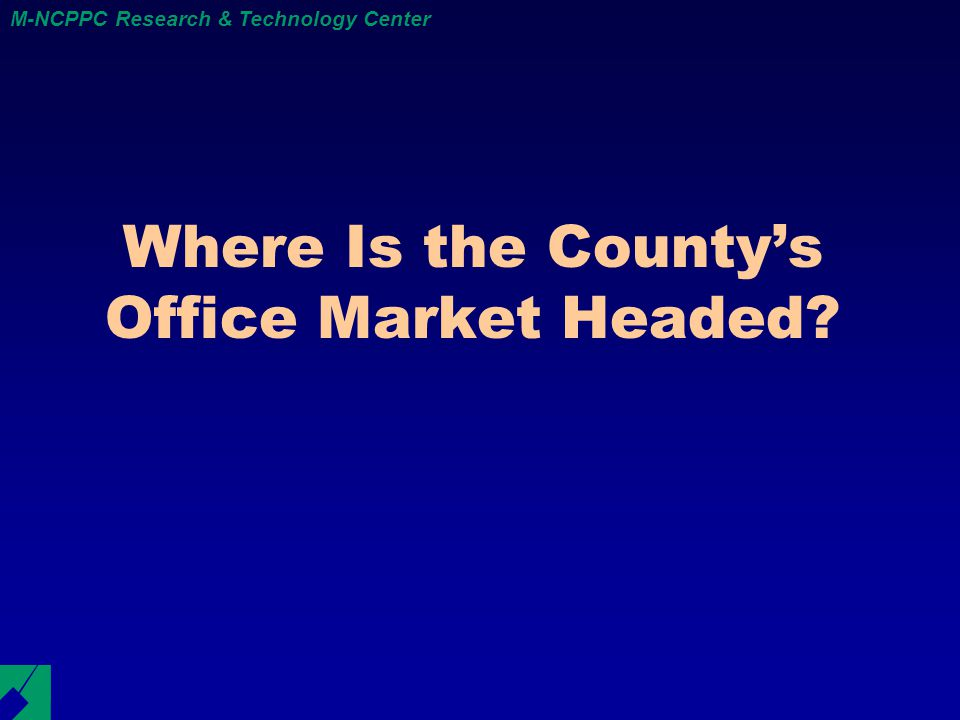 M-NCPPC Research & Technology Center Where Is the County's Office Market Headed
