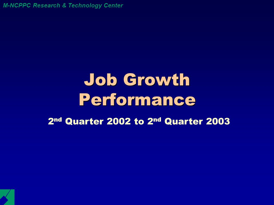 M-NCPPC Research & Technology Center Job Growth Performance 2 nd Quarter 2002 to 2 nd Quarter 2003