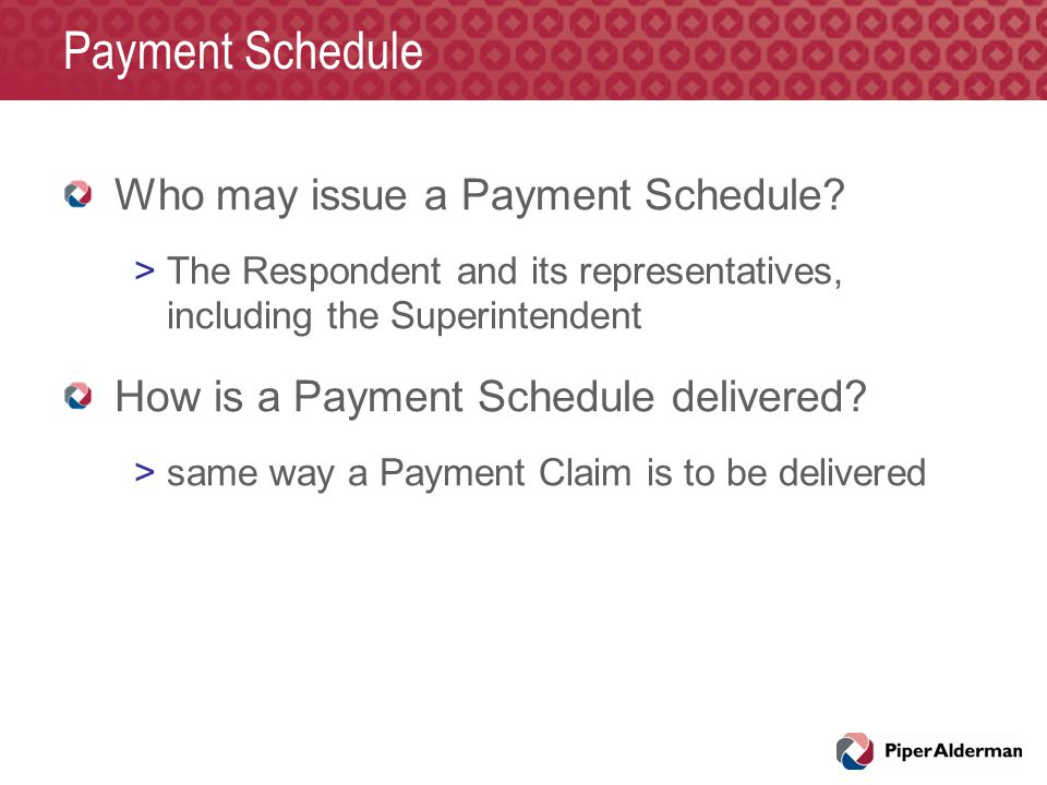 Payment Schedule Who may issue a Payment Schedule? >The Respondent and its representatives, including the Superintendent How is a Payment Schedule del