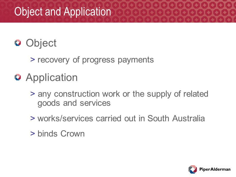 Object and Application Object >recovery of progress payments Application >any construction work or the supply of related goods and services >works/ser