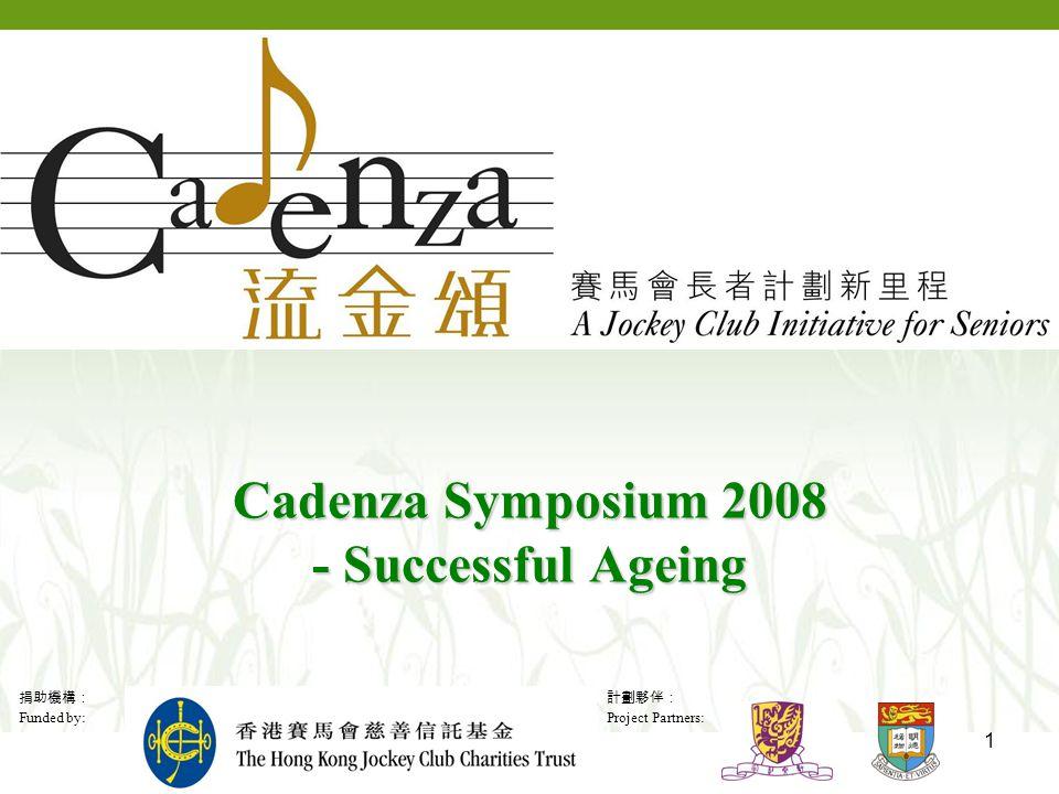 捐助機構: Funded by: 計劃夥伴: Project Partners: 2 Well-being Indicators: How Does Hong Kong Compare with Other Countries Patsy Pui-hing CHAU Research Assistant Professor CADENZA: A Jockey Club Initiative for Seniors 11 October 2008