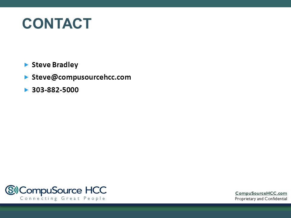 CompuSourceHCC.com Proprietary and Confidential Connecting Great People  Steve Bradley  Steve@compusourcehcc.com  303-882-5000 CONTACT