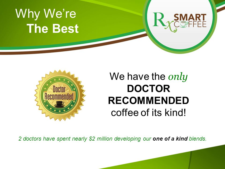 Why We're The Best We have the only DOCTOR RECOMMENDED coffee of its kind.
