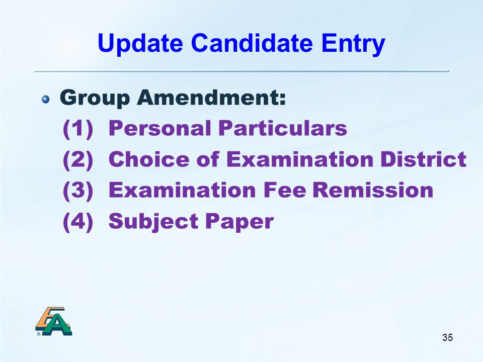Update Candidate Entry Group Amendment: (1) Personal Particulars (2) Choice of Examination District (3) Examination Fee Remission (4) Subject Paper 35
