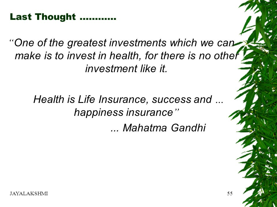 Last Thought ………… One of the greatest investments which we can make is to invest in health, for there is no other investment like it.