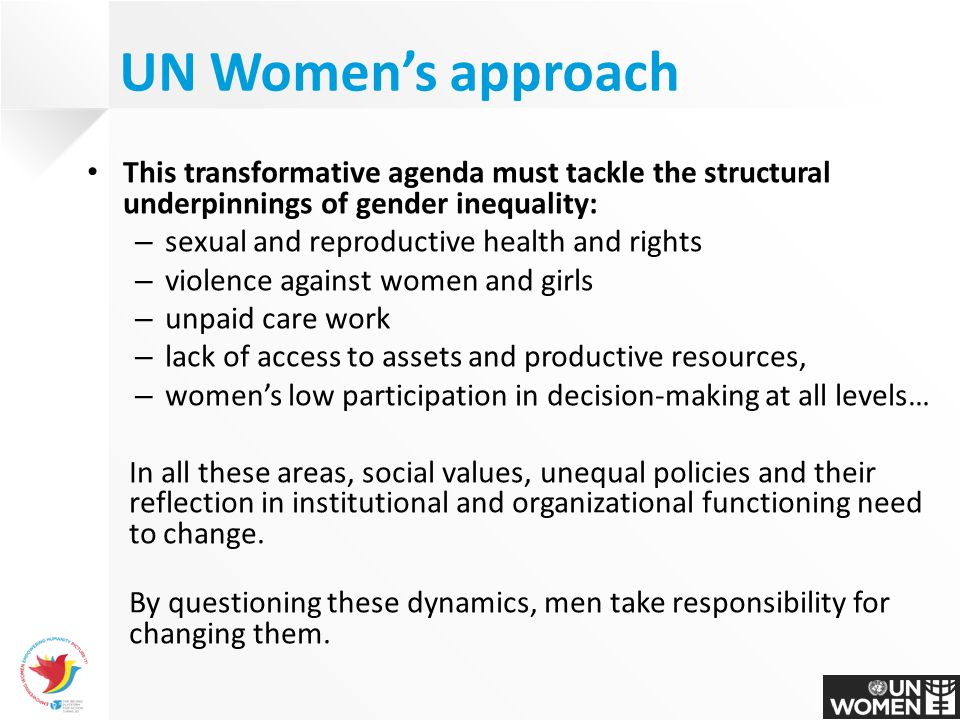 This transformative agenda must tackle the structural underpinnings of gender inequality: – sexual and reproductive health and rights – violence again