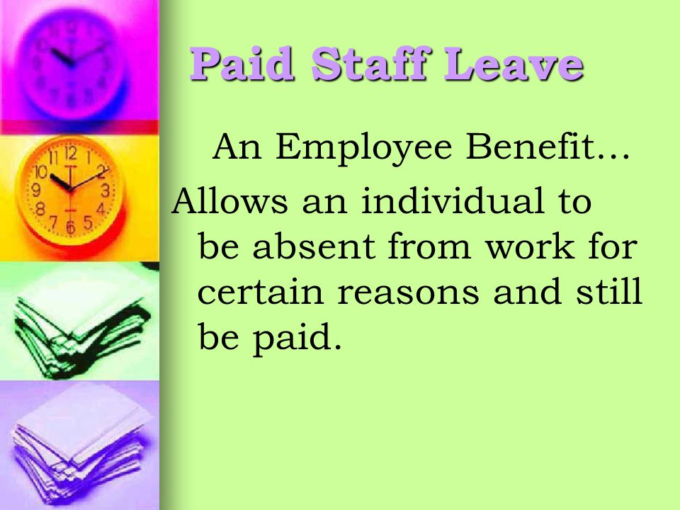 Paid Staff Leave Staff leave is salary protection for you when you need to be gone from work for certain reasons.