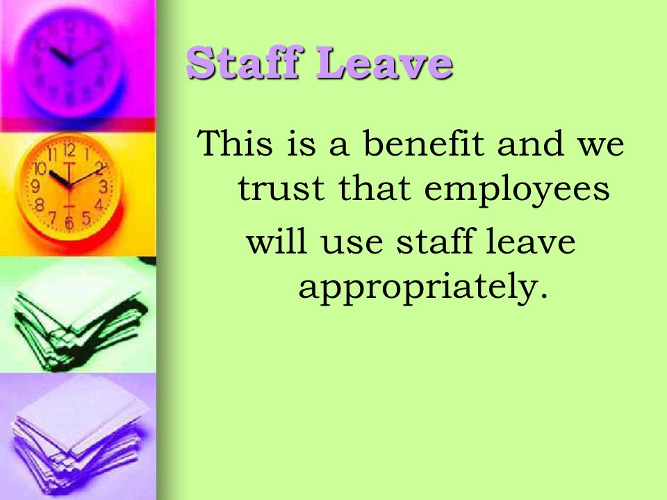 Staff Leave This is a benefit and we trust that employees will use staff leave appropriately.