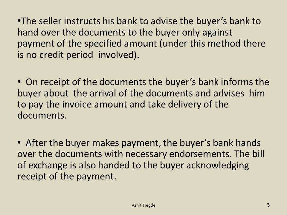 The seller instructs his bank to advise the buyer's bank to hand over the documents to the buyer only against payment of the specified amount (under t