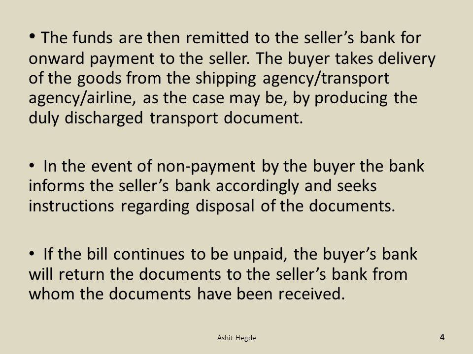 The funds are then remitted to the seller's bank for onward payment to the seller. The buyer takes delivery of the goods from the shipping agency/tran