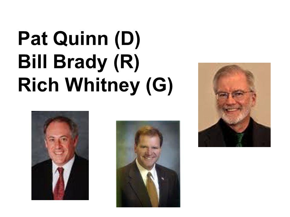 Pat Quinn (D) Bill Brady (R) Rich Whitney (G)
