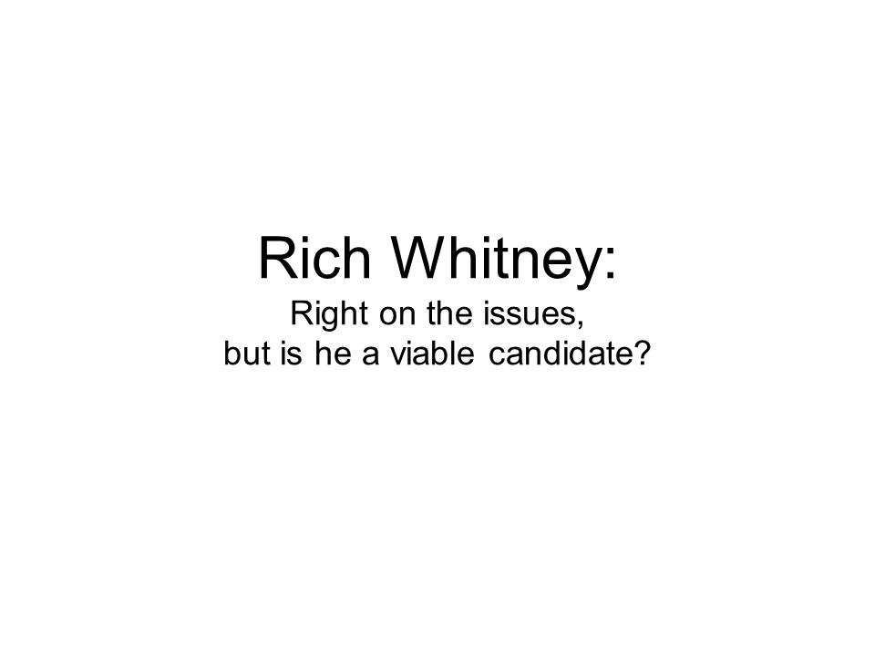 Rich Whitney: Right on the issues, but is he a viable candidate
