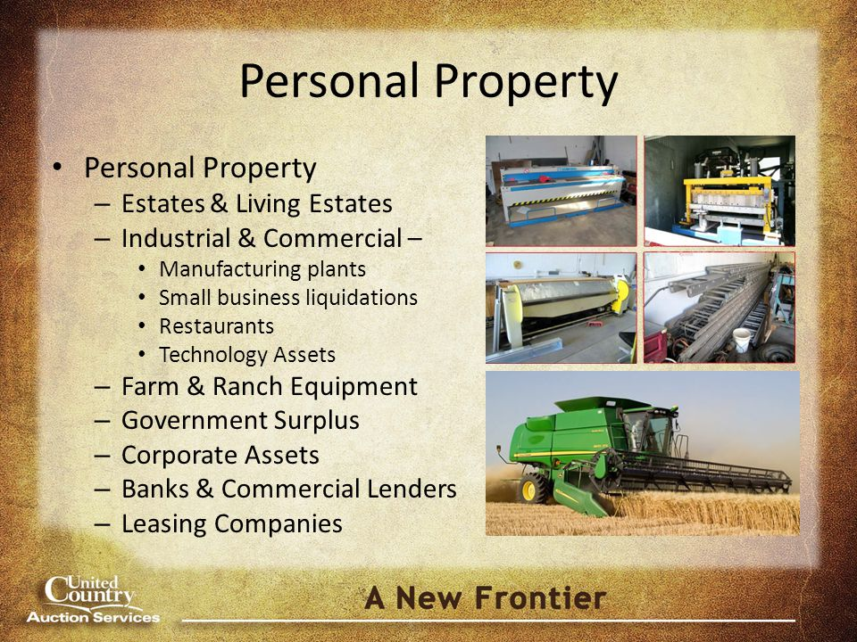 Personal Property – Estates & Living Estates – Industrial & Commercial – Manufacturing plants Small business liquidations Restaurants Technology Assets – Farm & Ranch Equipment – Government Surplus – Corporate Assets – Banks & Commercial Lenders – Leasing Companies