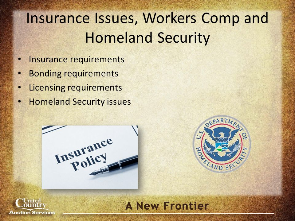 Insurance Issues, Workers Comp and Homeland Security Insurance requirements Bonding requirements Licensing requirements Homeland Security issues