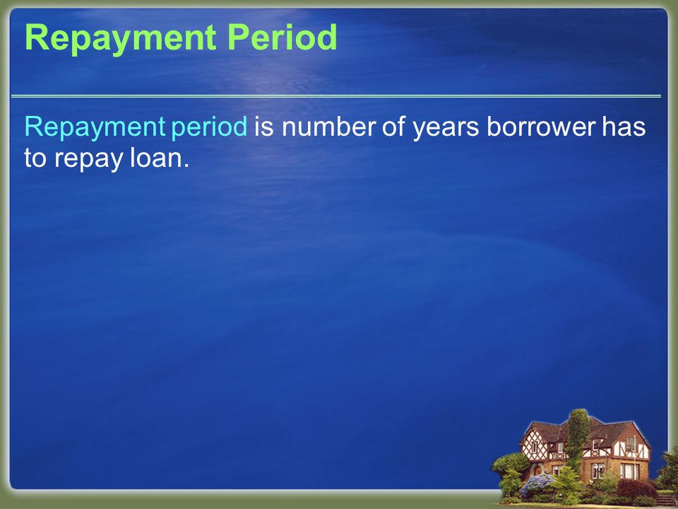Repayment Period Repayment period is number of years borrower has to repay loan.