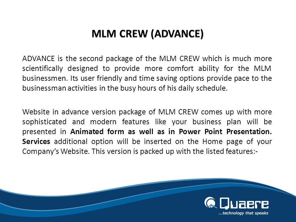 ADVANCE is the second package of the MLM CREW which is much more scientifically designed to provide more comfort ability for the MLM businessmen.