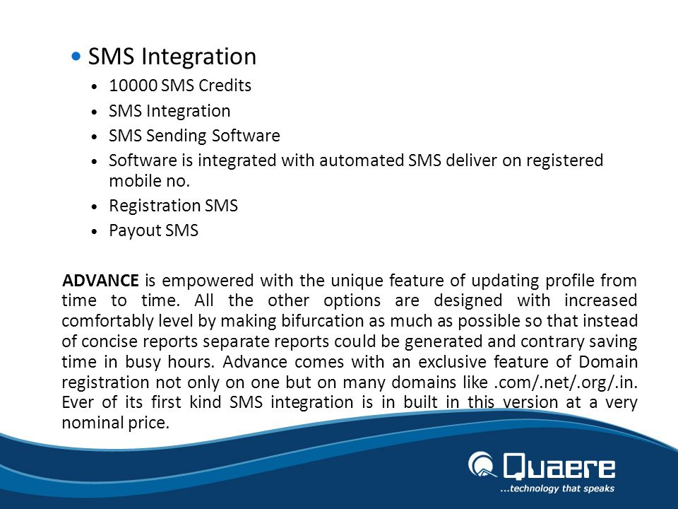 SMS Integration 10000 SMS Credits SMS Integration SMS Sending Software Software is integrated with automated SMS deliver on registered mobile no.