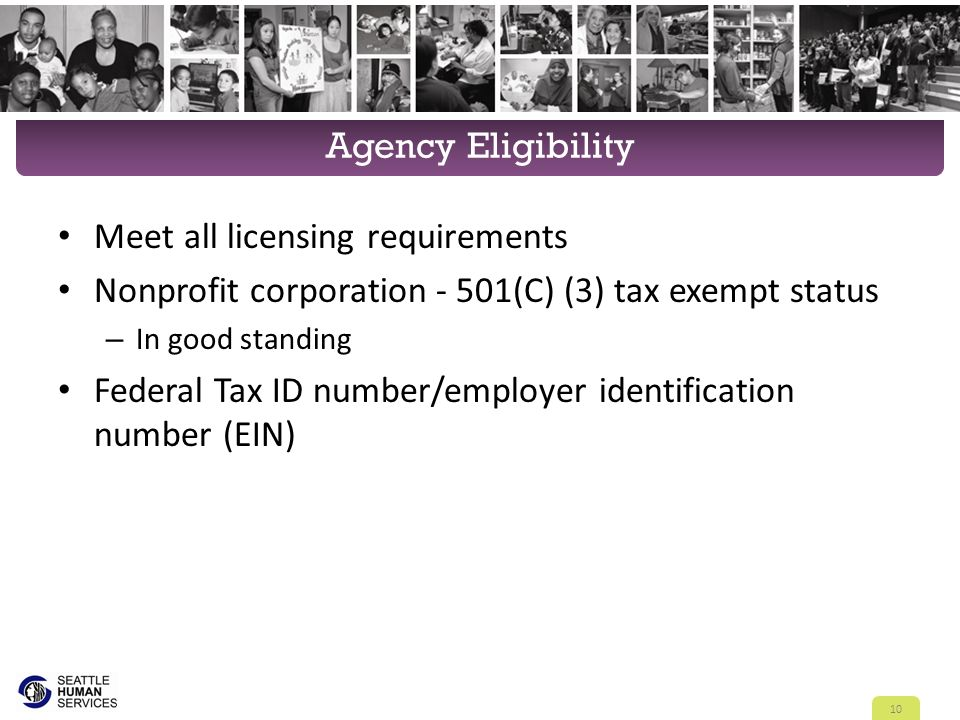 Agency Eligibility Meet all licensing requirements Nonprofit corporation - 501(C) (3) tax exempt status – In good standing Federal Tax ID number/emplo